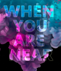 When you are nearWhen you are near